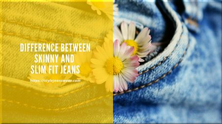 difference between skinny and slim fit jeans
