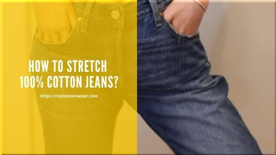how to stretch 100 cotton jeans