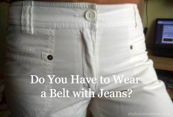 do have to wear belt with jeans