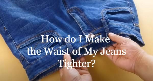 how do I make waist of my jeans tighter