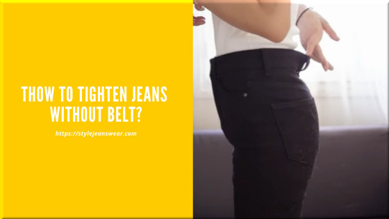 how to tighten jeans without belt