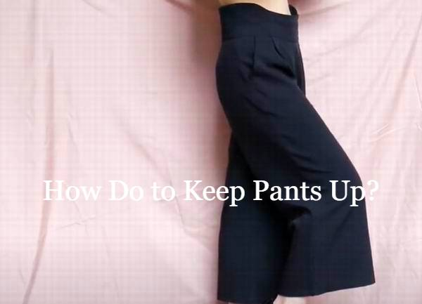 how to keep pants up
