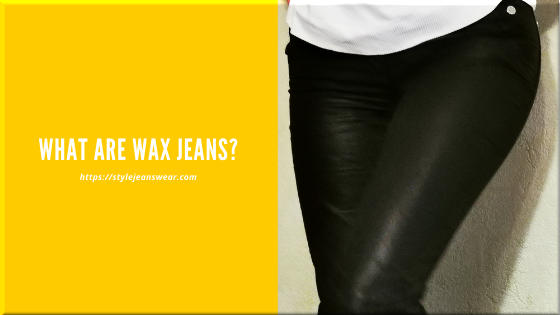 what are wax jeans