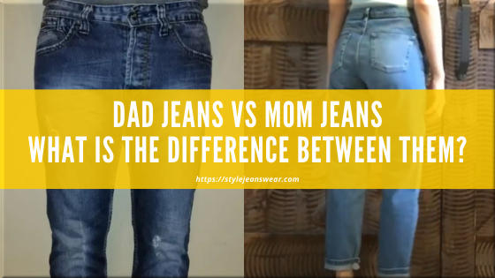 dad jeans vs mom jeans