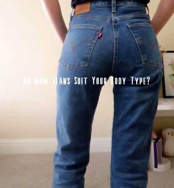 do mom jeans suit your body type female