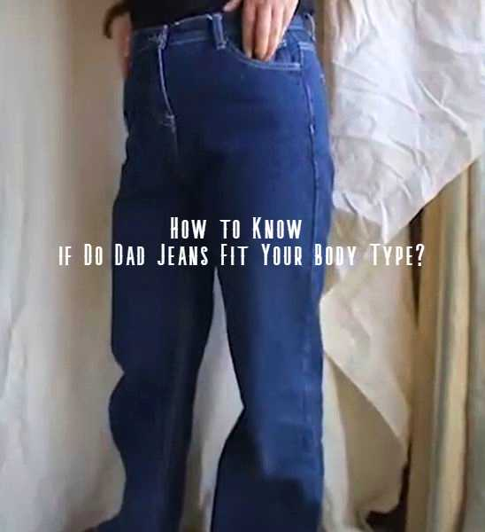 dad jeans fit your body type male