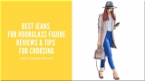 Best Jeans for Hourglass Figure Reviews & Tips For Choosing