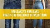 Dad Jeans vs Mom Jeans: What is the Difference Between Them?