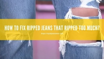 How to Fix Ripped Jeans that Ripped Too Much?