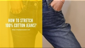 How to Stretch 100% Cotton Jeans?