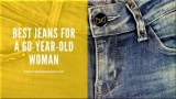 Best Jeans for a 60-year-Old Woman