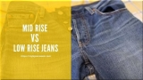 Mid Rise vs Low Rise Jeans: What is the Difference Between Them?