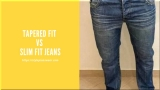 Tapered Fit vs Slim Fit Jeans