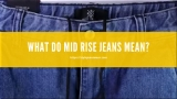 What Do Mid Rise Jeans Mean?