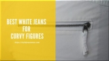 Best White Jeans for Curvy Figures